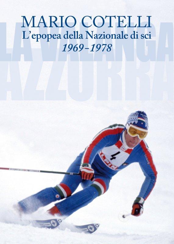 L'epopea della Nazionale di sci 1969-1978 - LA VALANGA AZZURRA